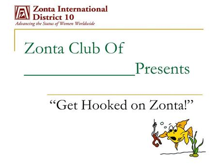 "Zonta Club Of _____________Presents ""Get Hooked on Zonta!"""