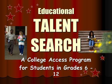 Educational TALENT SEARCH A College Access Program for Students in Grades 6 - 12.