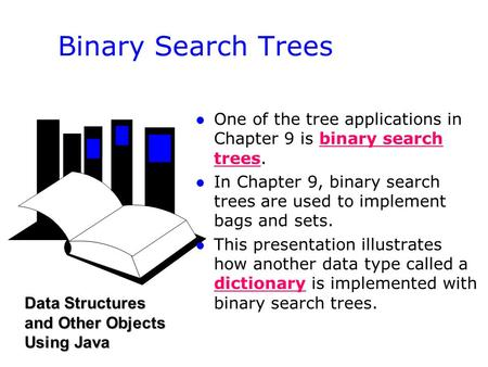 L l One of the tree applications in Chapter 9 is binary search trees. l l In Chapter 9, binary search trees are used to implement bags and sets. l l This.