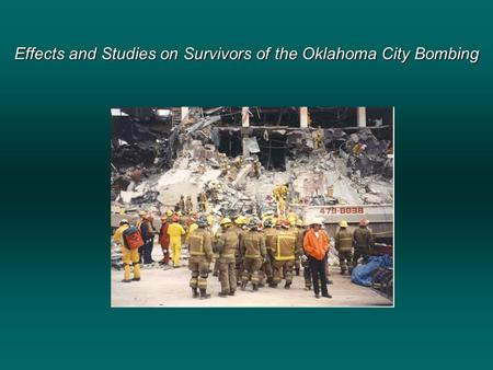 Effects and Studies on Survivors of the Oklahoma City Bombing.
