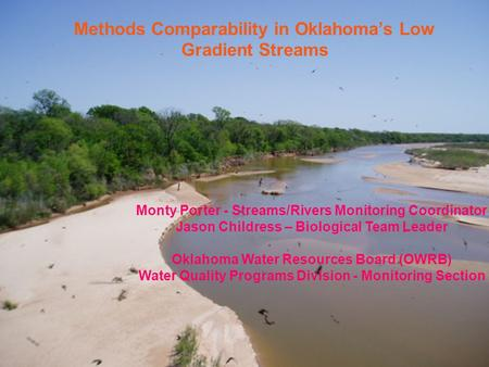 Monty Porter - Streams/Rivers Monitoring Coordinator Jason Childress – Biological Team Leader Oklahoma Water <strong>Resources</strong> Board (OWRB) Water Quality Programs.