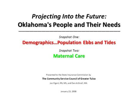 Oklahoma's People and Their Needs ____________________________________________________________________________ Demographics…Population Ebbs and Tides Maternal.