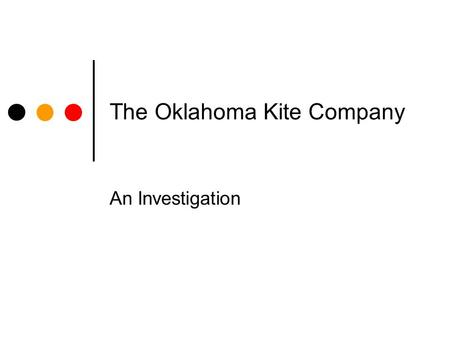The Oklahoma Kite Company An Investigation The Oklahoma Kite Company The Oklahoma Kite Company makes kites, using best quality rip-stop nylon to cover.