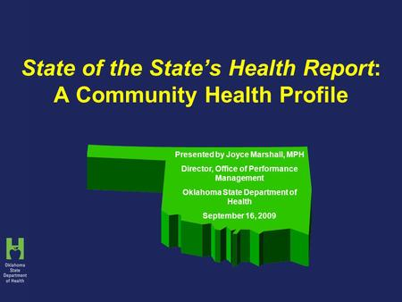 State of the State's Health Report: A Community Health Profile Presented by Joyce Marshall, MPH Director, Office of Performance Management Oklahoma State.