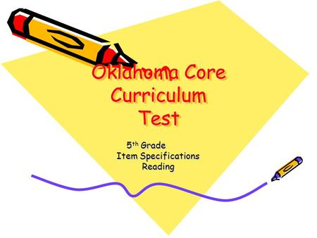Oklahoma Core Curriculum Test 5 th Grade Item Specifications Reading.