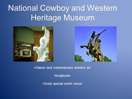 National Cowboy and Western Heritage Museum Classic and contemporary western art Sculptures Great special event venue.