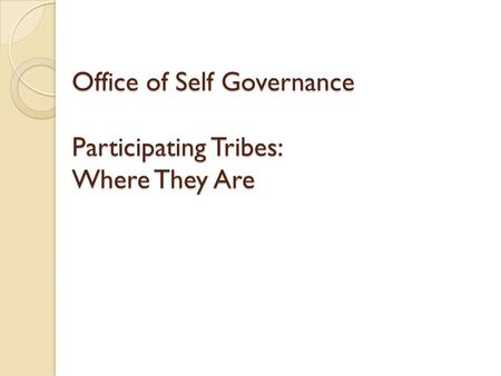 Office of Self Governance Participating Tribes: Where They Are.
