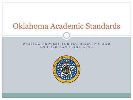 WRITING PROCESS FOR MATHEMATICS AND ENGLISH LANGUAGE ARTS Oklahoma Academic Standards.