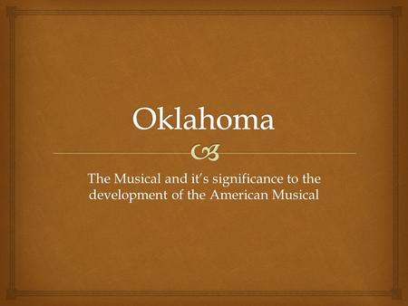 The Musical and it's significance to the development of the American Musical.