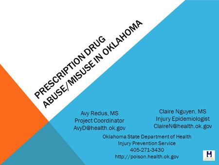 PRESCRIPTION DRUG ABUSE/MISUSE IN OKLAHOMA Avy Redus, MS Project Coordinator Claire Nguyen, MS Injury Epidemiologist