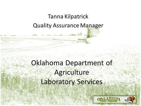 Oklahoma Department of Agriculture Laboratory Services Tanna Kilpatrick Quality Assurance Manager.