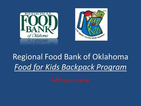 Regional Food Bank of Oklahoma Food for Kids Backpack Program Add your name.