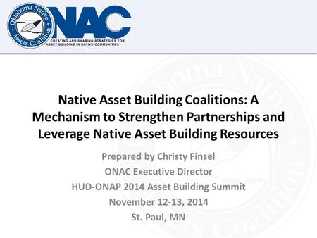 Click to edit Master title style Native Asset Building Coalitions: A Mechanism to Strengthen Partnerships and Leverage Native Asset Building Resources.