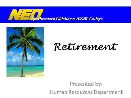 Retirement Presented by: Human Resources Department.