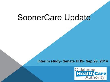 SoonerCare Update Interim study- Senate HHS- Sep.29, 2014.