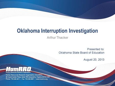 Presented to: Oklahoma State Board of Education August 20, 2013 Oklahoma Interruption Investigation Arthur Thacker.