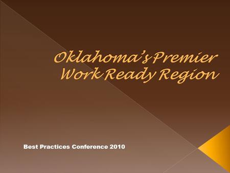 Best Practices Conference 2010.  Choctaw Nation Career Development  Kiamichi Technology Centers  SE OK Workforce Investment Board  OK Dept. of Commerce.