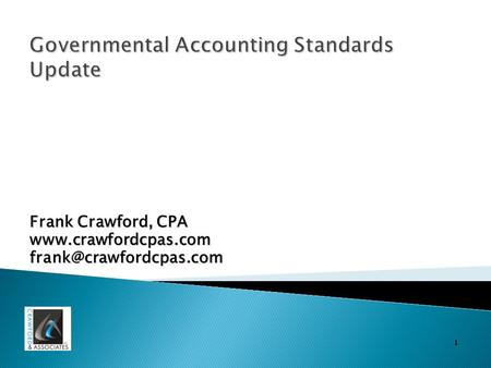 1 Governmental Accounting Standards Update Frank Crawford, CPA