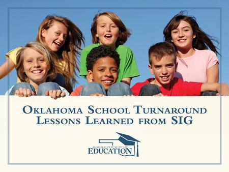 OKLAHOMA SIG SCHOOLS State Profile – Cohort 1 Tier I SIG Schools: 8 – Cohort 2 Tier I and II SIG Schools: 3 Total SIG Schools: 11 Total Funding Awards.