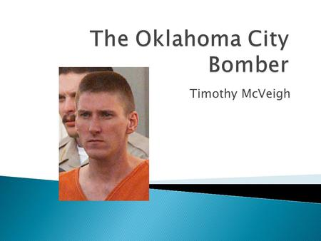Timothy McVeigh.  Born April 23, 1968  Upstate New York  Gun enthusiast  Veteran of Persian Gulf War.