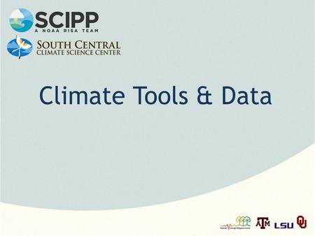Climate Tools & Data. Note: This slide set is one of several that were presented at climate training workshops in 2014. Please visit the SCIPP Documents.