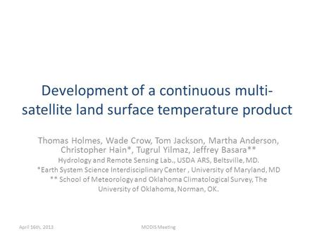 Development of a continuous multi- satellite land surface temperature product Thomas Holmes, Wade Crow, Tom Jackson, Martha Anderson, Christopher Hain*,