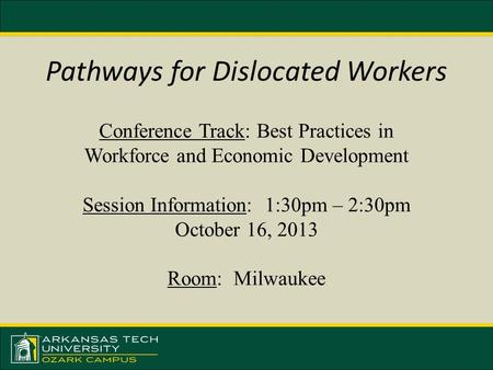 Pathways for Dislocated Workers Conference Track: Best Practices in Workforce and Economic Development Session Information: 1:30pm – 2:30pm October 16,
