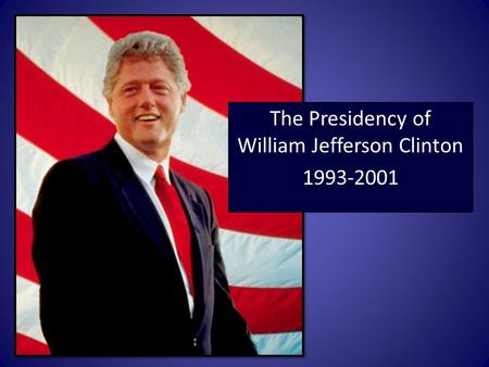 The Presidency of William Jefferson Clinton 1993-2001.