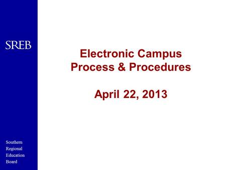 Electronic Campus Process & Procedures April 22, 2013.