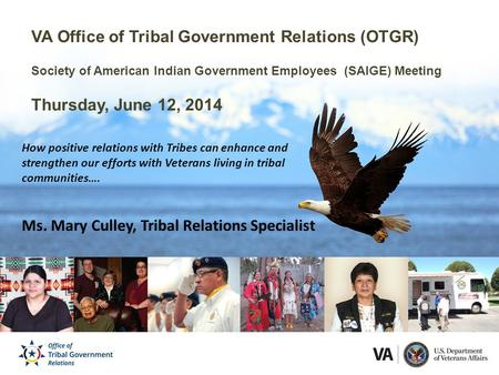VA Office of Tribal Government Relations (OTGR) Society of American Indian Government Employees (SAIGE) Meeting Thursday, June 12, 2014 How positive relations.