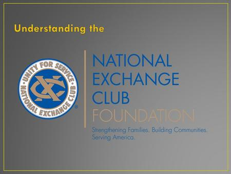 To provide financial resources for The National Exchange Club's Programs of Service and its National Project, the prevention of child abuse.