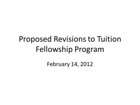 Proposed Revisions to Tuition Fellowship Program February 14, 2012.