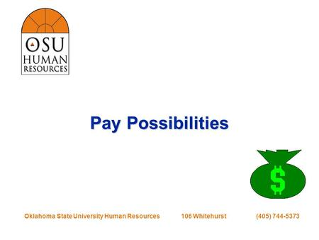 Oklahoma State University Human Resources 106 Whitehurst (405) 744-5373 Pay Possibilities Pay Possibilities.