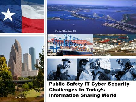 Public Safety IT Cyber Security Challenges In Today's Information Sharing World April 4 2013.