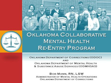 O KLAHOMA D EPARTMENT OF C ORRECTIONS (ODOC) AND O KLAHOMA D EPARTMENT OF M ENTAL H EALTH & S UBSTANCE A BUSE S ERVICES (ODMHSAS) B OB M ANN, RN, LSW A.
