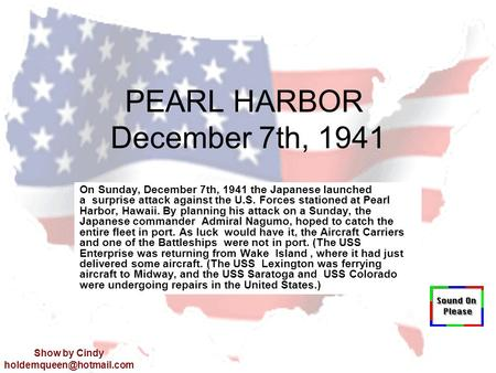 PEARL HARBOR December 7th, 1941 On Sunday, December 7th, 1941 the Japanese launched a surprise attack against the U.S. Forces stationed at Pearl Harbor,