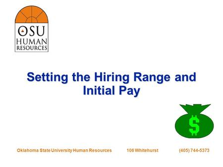 Oklahoma State University Human Resources 106 Whitehurst (405) 744-5373 Setting the Hiring Range and Initial Pay.