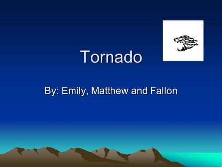Tornado By: Emily, Matthew and Fallon. What is a Tornado? A Tornado is a funnel shaped cloud that causes damage. A Tornado is a funnel shaped cloud that.