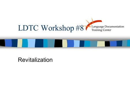 "LDTC Workshop #8 Revitalization. What is Language Revitalization? ""The attempt by interested parties, including individuals, cultural or community groups,"