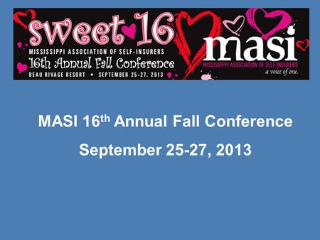 MASI 16 th Annual Fall Conference September 25-27, 2013.