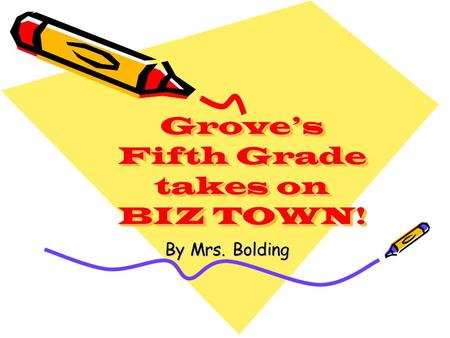 Grove's Fifth Grade takes on BIZ TOWN! By Mrs. Bolding.