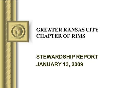 GREATER KANSAS CITY CHAPTER OF RIMS STEWARDSHIP REPORT JANUARY 13, 2009.