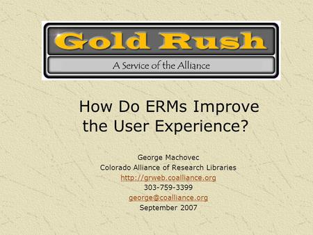 George Machovec Colorado Alliance of Research Libraries  303-759-3399 September 2007 How Do ERMs Improve.