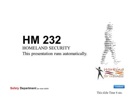 HM 232 HOMELAND SECURITY This presentation runs automatically. This slide Time 6 sec. Safety Department jim deal x3609.