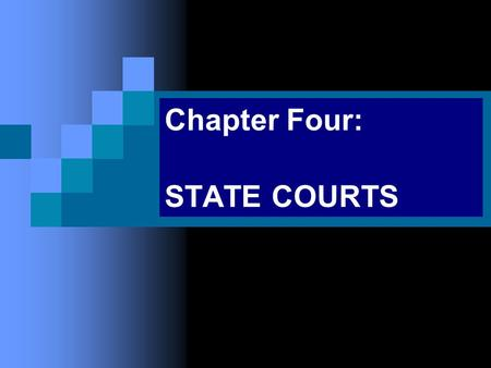 Chapter Four: STATE COURTS. LEVELS of STATE COURTS Trial courts of limited jurisdiction: lower courts Trial courts of general jurisdiction: major trial.
