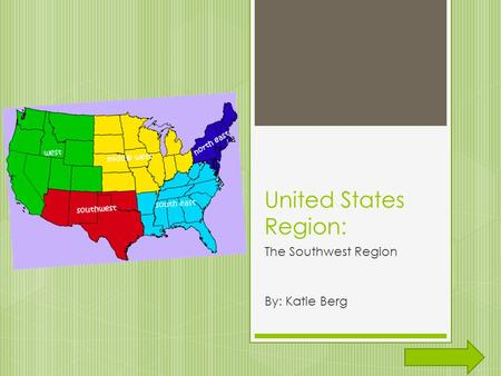 United States Region: The Southwest Region By: Katie Berg.