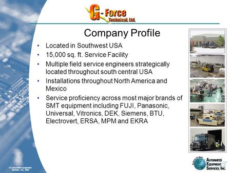 © Automated Equipment Services, Inc., 2004 Company Profile Located in Southwest USA 15,000 sq. ft. Service Facility Multiple field service engineers strategically.