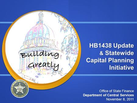 HB1438 Update & Statewide Capital Planning Initiative Office of State Finance Department of Central Services November 8, 2011.
