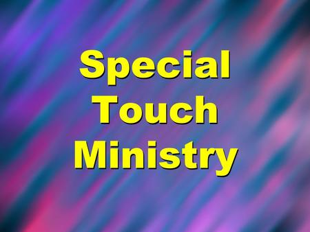 Special Touch Ministry. Where Special Touch Works.