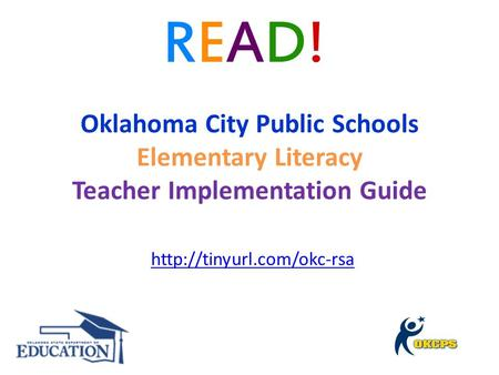 Oklahoma City Public Schools Elementary Literacy Teacher Implementation Guide   Introduce all coaches http://tinyurl.com/okc-rsa.